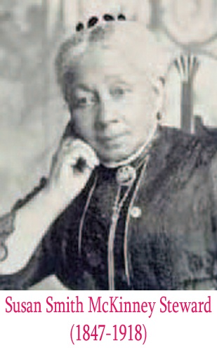 Dr. Susan Smith McKinney Steward was the fi rst African American woman to earn a medical doctorate (M.D.) in New York State and the third in the United States. Though her early education was musical, Susan Smith entered the New York Medical College for Women in 1867. She earned her M.D. in 1870, graduating as valedictorian.