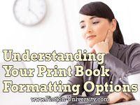 Fiction University: Understanding Your Print Book Formatting Options