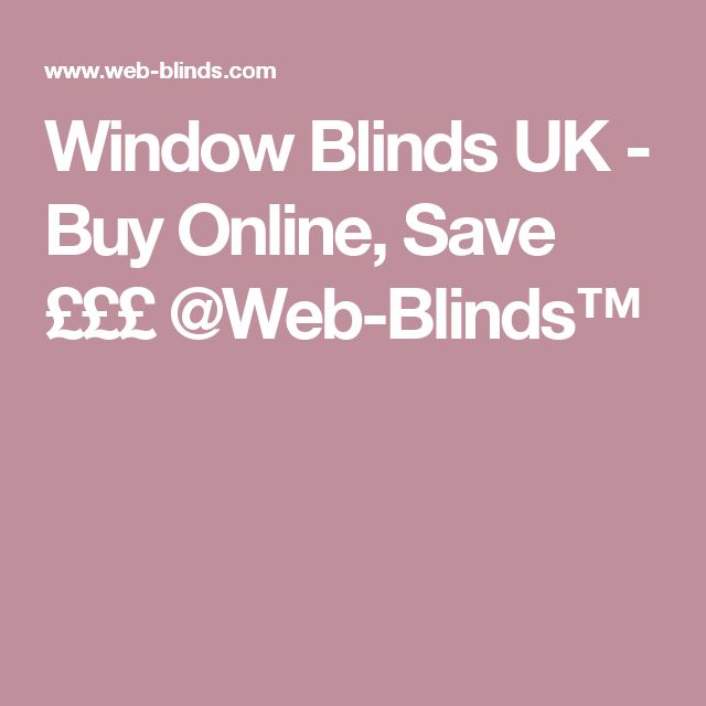 Window Blinds UK - Buy Online, Save £££ @Web-Blinds™