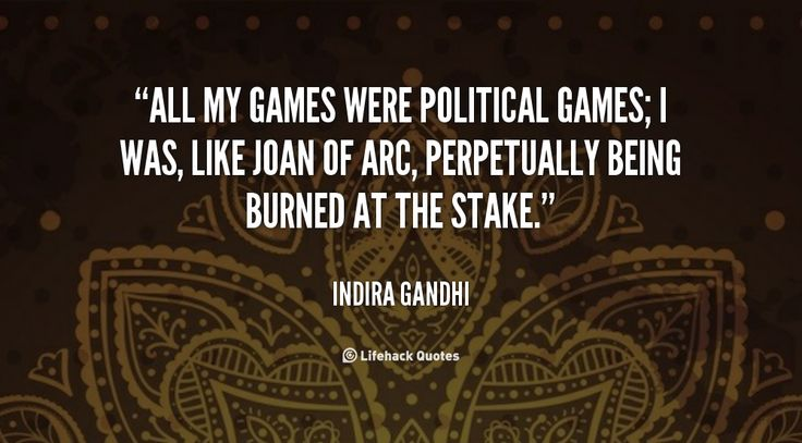 """""""All my games were political games; I was, like Joan of Arc, perpetually being burned at the stake."""" - Indira Gandhi #quote #lifehack #indiragandhi"""