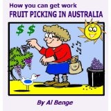 How you can get work fruit picking in Australia (Kindle Edition)By Al Benge