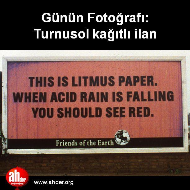 Asit yağmurunu görünür kılmak    http://www.ahder.org/gunun-fotografi-turnusol-kagitli-ilan