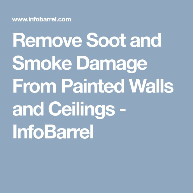 Remove Soot and Smoke Damage From Painted Walls and Ceilings - InfoBarrel