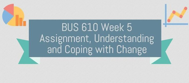 BUS 610 Week 5 Assignment, Understanding and Coping with Change (Two Papers)Change is everywhere, but yet very few people seem to embrace the concept. We are for the most part creatures of habit and follow daily routines. When change occurs our activities and thought patterns are disrupted.Write a 3