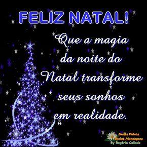 FELIZ NATAL! Que a magia da noite do Natal transforme seus sonhos em realidade.