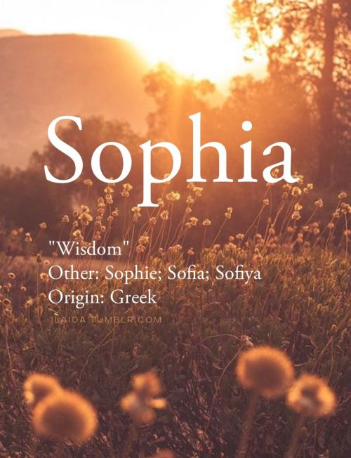 Baby girl name: Sophia; Sophie; Sofia; Sofiya. Meaning: Wisdom. Origin: Greek.
