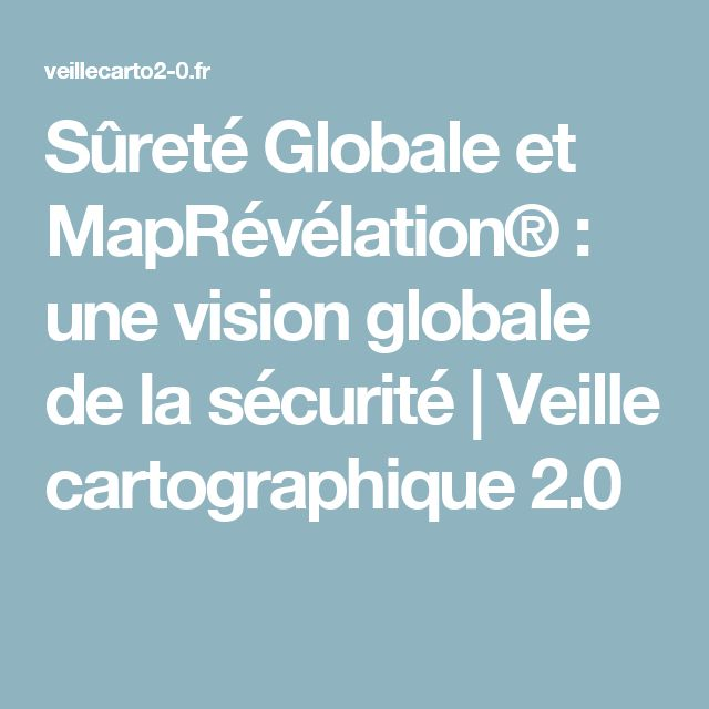 Sûreté Globale et MapRévélation® : une vision globale de la sécurité | Veille cartographique 2.0