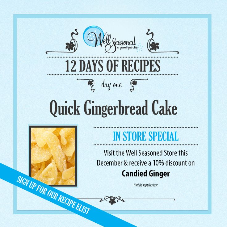Quick Gingerbread Cake ft. Candied Ginger is our Day 1 of our 12 days of Recipes 2016. Visit our store in December and receive 10% off any feature ingredient in our 12 days of recipes!