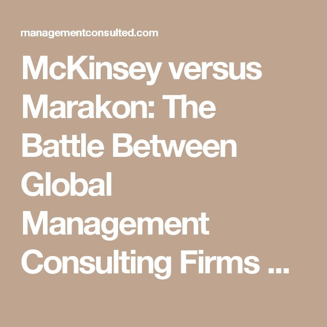 McKinsey versus Marakon: The Battle Between Global Management Consulting Firms and Boutiques - Management Consulted