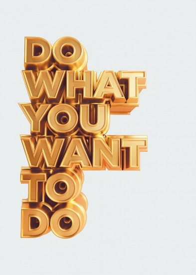 Do What You Want...