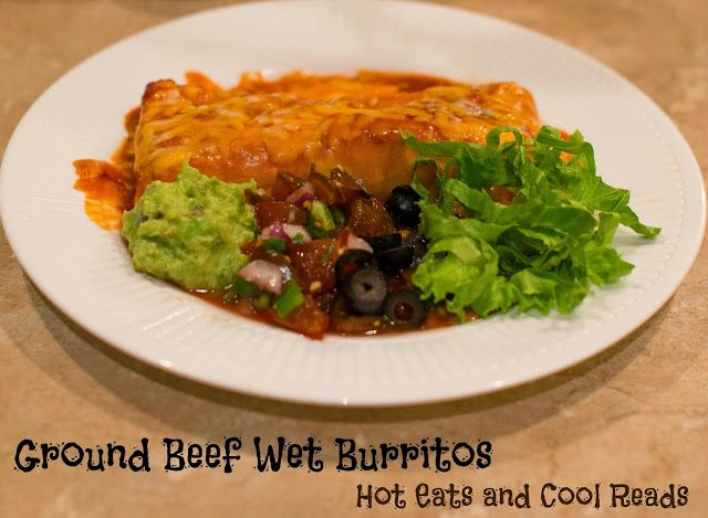 Ground Beef Wet Burritos from Hot Eats and Cool Reads! Saucy and so flavorful! Great topped with Guacamole and Homemade Pico! For more great recipes please visit www.hoteatsandcoolreads.com
