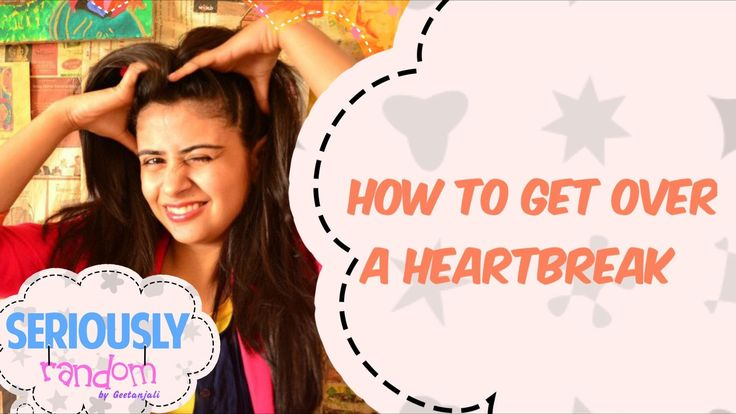How To Get Over A Heartbreak ||  Seriously Random With Geetanjali