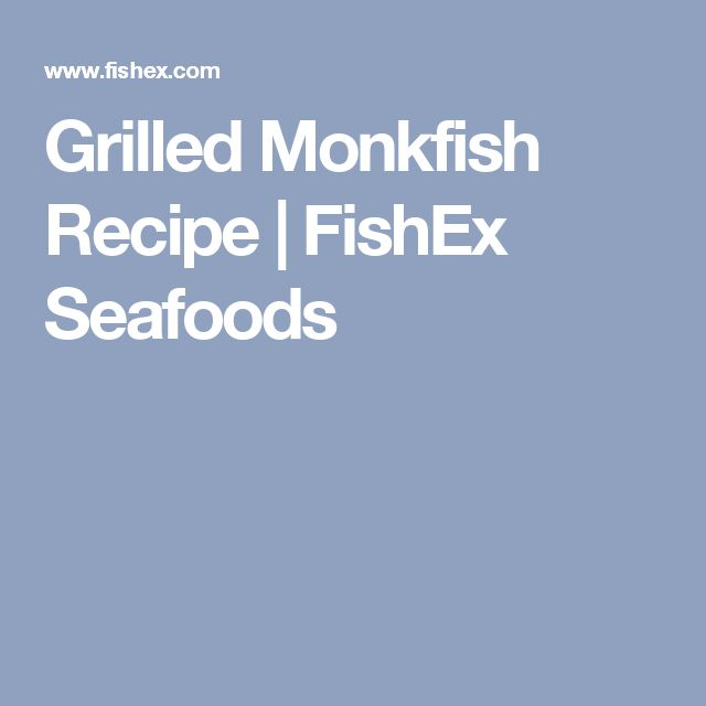 Grilled Monkfish Recipe | FishEx Seafoods