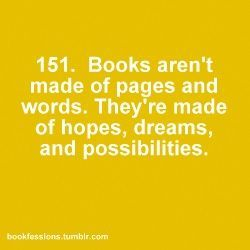 Books aren't made of pages and words.  they're made of hopes dreams and possibilities.  #amreading #quote bookfessions 151