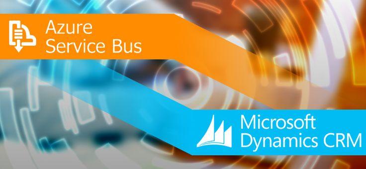 #Microsoft #Azure Service Bus Integration with Dynamics #CRM: Convenient Retrieval of Data