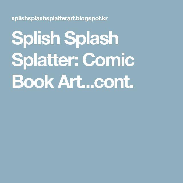 Splish Splash Splatter: Comic Book Art...cont.
