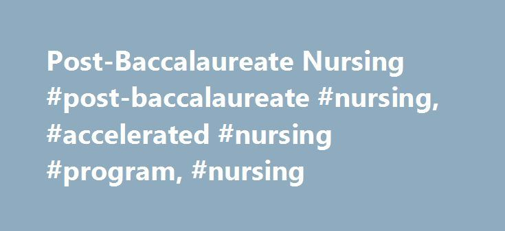 Post-Baccalaureate Nursing #post-baccalaureate #nursing, #accelerated #nursing #program, #nursing http://reply.nef2.com/post-baccalaureate-nursing-post-baccalaureate-nursing-accelerated-nursing-program-nursing/  # Post-Baccalaureate Nursing FAST FACTS: Post-Baccalaureate Nursing A nursing degree for those with a previous bachelor's degree in a non-nursing major Curriculum readies you for a leadership role in nursing International study-abroad opportunities Traditional day program in Duluth…