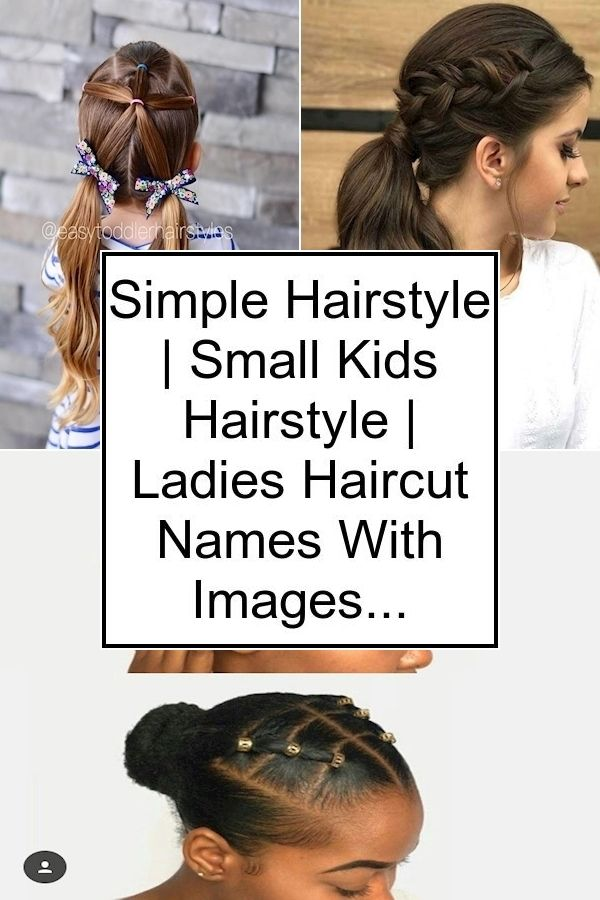 Simple Hairstyle Small Kids Hairstyle Ladies Haircut Names With Images In 2020 Hair Styles Girl Hairstyles Kids Hairstyles