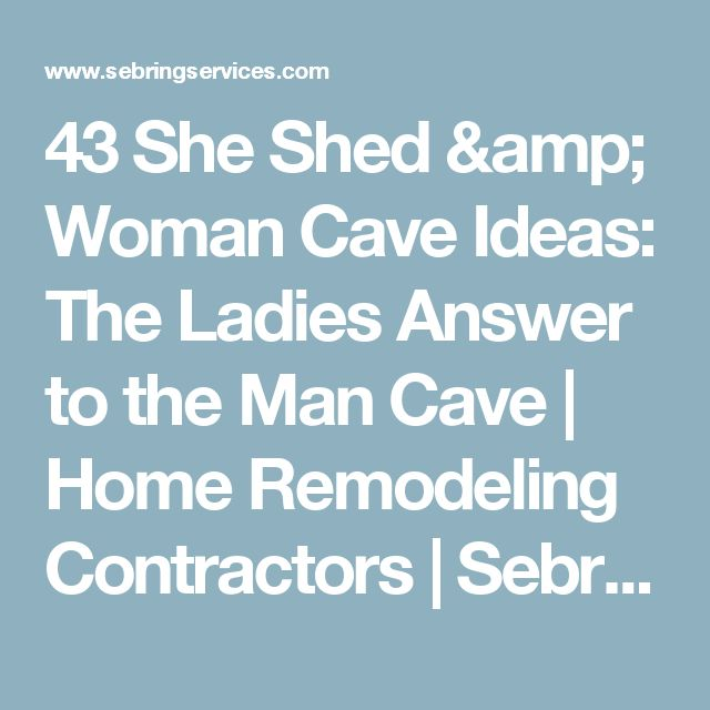43 She Shed & Woman Cave Ideas: The Ladies Answer to the Man Cave | Home Remodeling Contractors | Sebring Services