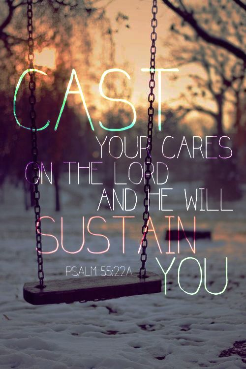"Psalm 55:22 ... This is my favorite verse ""Cast your cares on the Lord, & He will sustain you. He will never allow the righteous to be shaken."" Cast+your+Cares+Bible+Quotes"