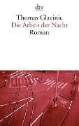 Die Arbeit der Nacht  Roman. Bestseller  von Thomas Glavinic