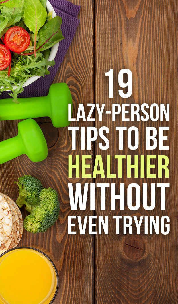 19 Genius Health Tips Lazy People Will Appreciate. I usually don't learn a lot from these but this one actually had some good tips i haven't heard before!