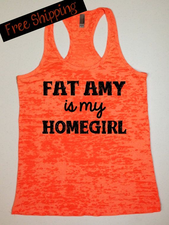 Fat Amy is my Homegirl... Funny Fitness Apparel by BlessonsApparel, $26.00 #fatamy