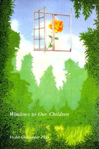 Windows to Our Children. A Gestalt Therapy Approach to Children and Adolescents by Violet Oaklander.