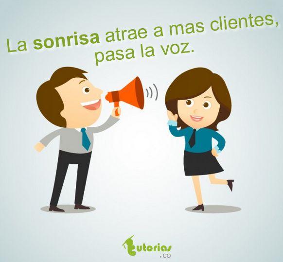 La sonrisa atrae a mas clientes. Pasa la voz.