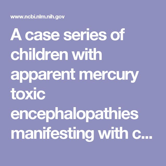A case series of children with apparent mercury toxic encephalopathies manifesting with clinical symptoms of regressive autistic disorders.…
