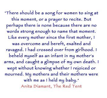Quote from 'The Red Tent' by Anita Diamant. A very, very powerful book that every daughter, sister, mother should read and  pass on to her daughter, sister, mother, friend...