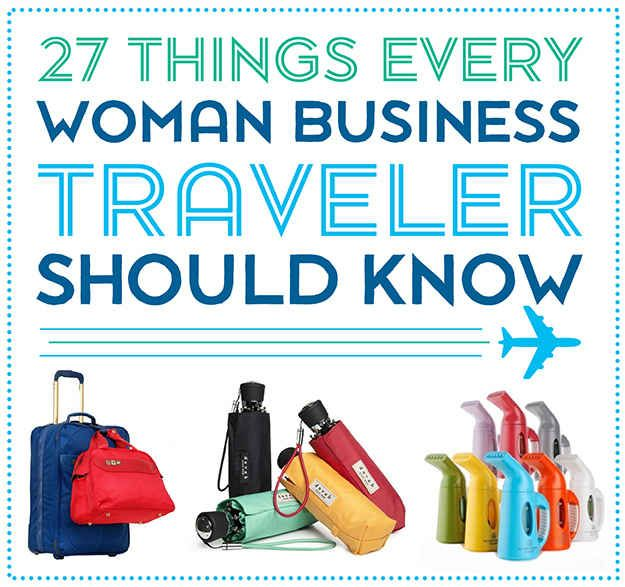 27 Things Every Woman Business Traveler Should Know.....or just travel tips --  Call an experienced and passionate travel agent today at 1-800-935-0123.