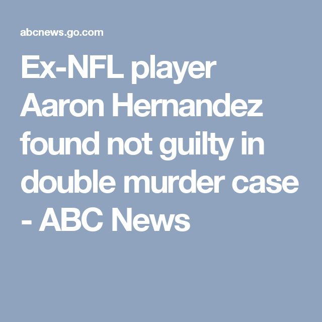 Ex-NFL player Aaron Hernandez found not guilty in double murder case - ABC News