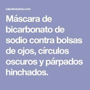 Máscara de bicarbonato de sodio contra bolsas de ojos, círculos oscuros y párpados hinchados.