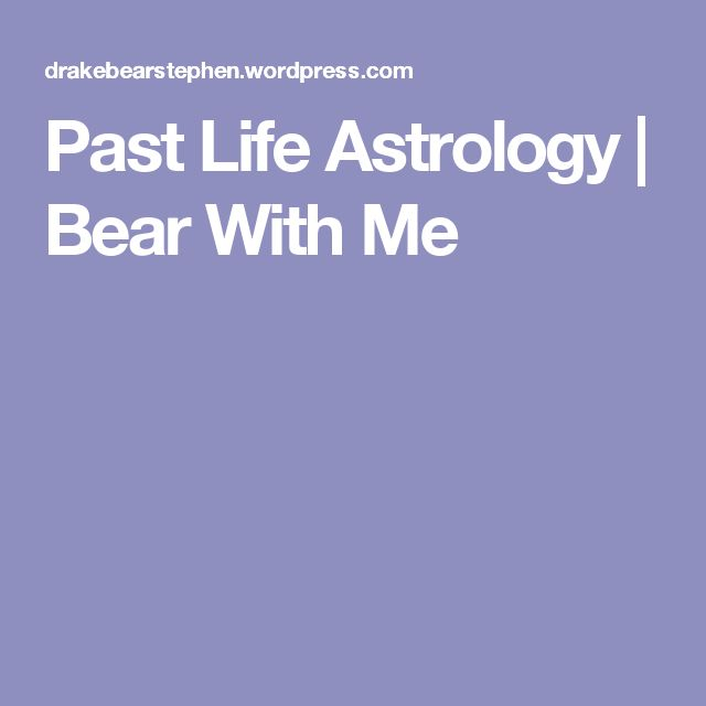 Past Life Astrology | Bear With Me