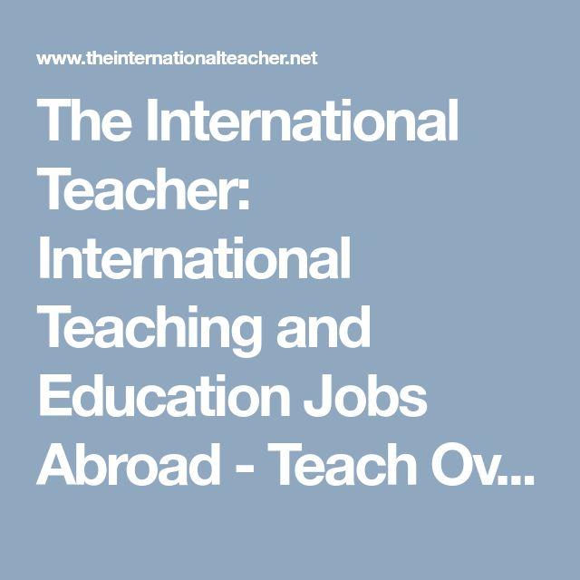 The International Teacher: International Teaching and Education Jobs Abroad - Teach Overseas - International School Vacancies