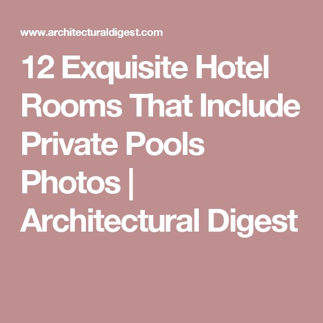 12 Exquisite Hotel Rooms That Include Private Pools Photos | Architectural Digest