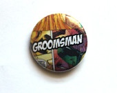 @Jeremy Kerrigan Woodhouse - could we do something with badges for buttonholes? You love badges!    Wedding Pinback Button Badge Boutonniere alternative Comic Pinback Button Badge Geeky groom. £0.75, via Etsy.