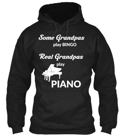 Some Grandpas Play Bingo Real Grandpas Play Piano  play piano, playing piano, piano shirts, piano tees, piano hoodies, piano sweater, piano sweatershirts, piano lovers, piano makes me happy, piano is my life, piano music, piano sound, piano fantasy, i love piano, all i need is piano, virtual piano, piano keyboard, piano chords, keyboard piano, online piano, grand piano, piano lessons, piano for sale, piano online, piano songs, electric piano, baby grand piano, digital piano, upright piano