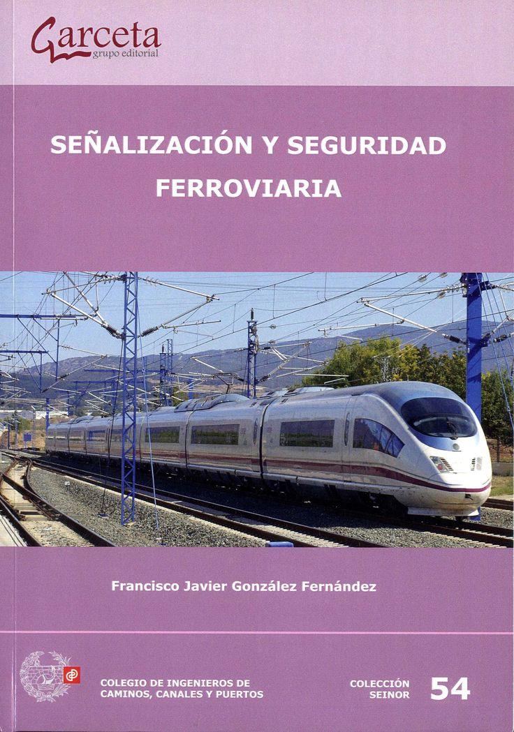 Señalización y seguridad ferroviaria / Francisco Javier González Fernández.-- Madrid : Ibergarceta, 2016.