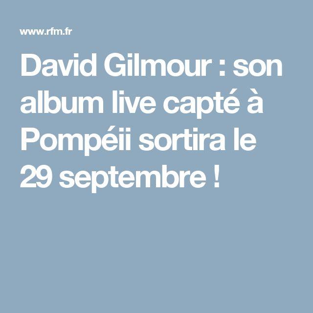David Gilmour : son album live capté à Pompéii sortira le 29 septembre !