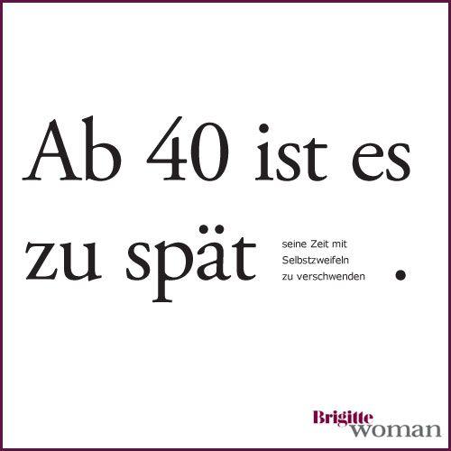 Bildergebnis Fur Mit 40 Bist Du Zu Alt Brigitte Spruche 40th