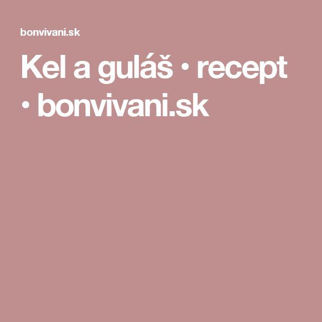 Kel a guláš • recept • bonvivani.sk