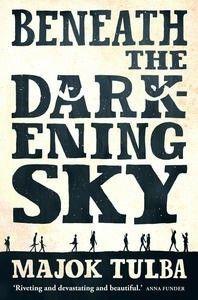 Beneath the darkening sky - Majok Tulba | Find it @ Radford Library F TUL