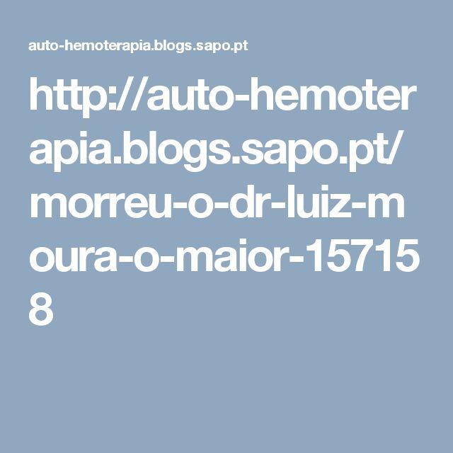 http://auto-hemoterapia.blogs.sapo.pt/morreu-o-dr-luiz-moura-o-maior-157158