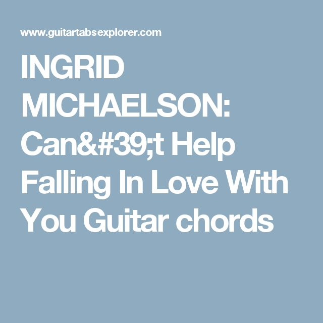 INGRID MICHAELSON: Can't Help Falling In Love With You Guitar chords