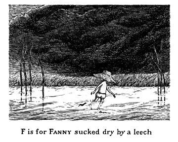 F is for Fanny sucked dry by a leech...