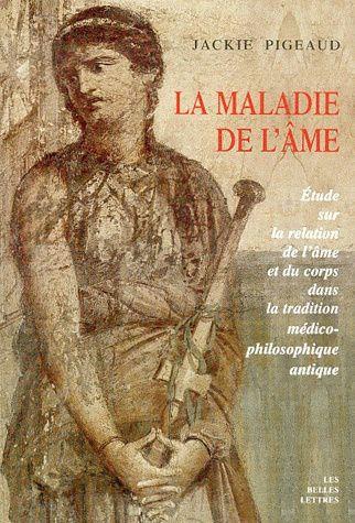 [Soin de l'âme] Jackie Pigeaud, La Maladie de l'âme., Etude sur la relation de l'âme et du corps dans la tradition médico-philosophique antique.