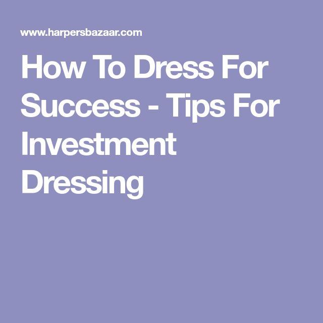 How To Dress For Success - Tips For Investment Dressing