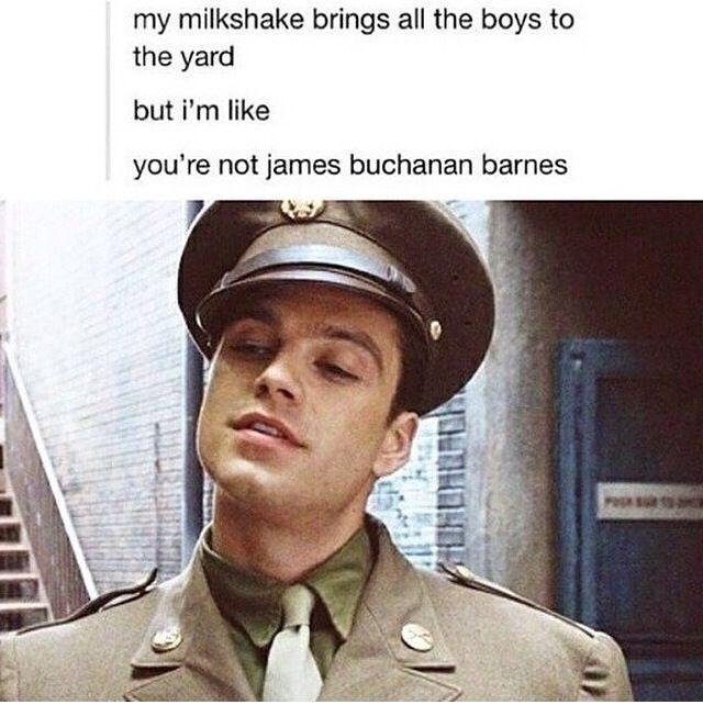 ''My milkshake brings all the boys to the yard, but I'm like You're not James Buchanan Barnes.''